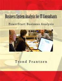 Business System Analysis for It Consultants: Powerstart Business Analysis