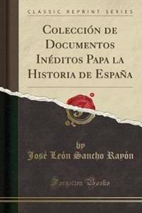 Coleccion de Documentos Ineditos Papa La Historia de Espana (Classic Reprint)
