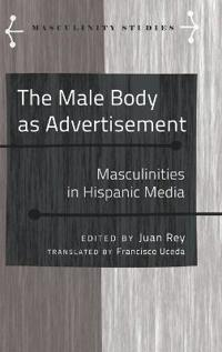The Male Body as Advertisement: Masculinities in Hispanic Media