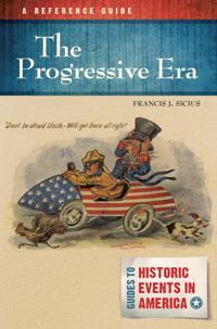 Progressive Era: A Reference Guide