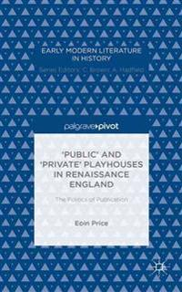 Public and Private Playhouses in Renaissance England