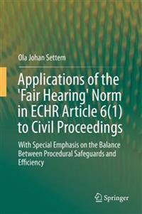 Applications of the Fair Hearing Norm in Echr Article 6-1 to Civil Proceedings