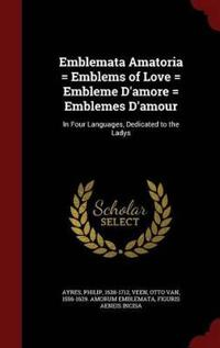 Emblemata Amatoria = Emblems of Love = Embleme D'Amore = Emblemes D'Amour