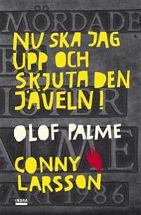 Nu ska jag upp och skjuta den jäveln! Olof Palme
