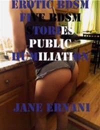 Erotic Bdsm Five Bdsm Stories Public Humiliation