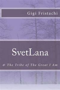 Svetlana: & the Tribe of the Great I Am