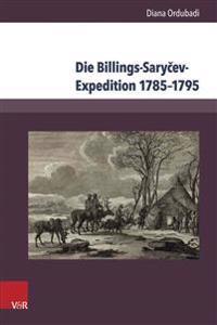Die Billings-Sarycev-Expedition 1785-1795: Eine Forschungsreise Im Kontext Der Wissenschaftlichen Erschliessung Sibiriens Und Des Fernen Ostens
