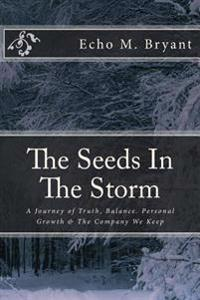 The Seeds in the Storm: A Journey of Truth, Balance, Personal Growth & the Company You Keep
