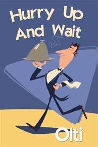 Hurry Up and Wait: The Good, the Bad and the Punters... the Facts as I Recall Or... the Truth, the Whole Truth and Nothing Like the Truth