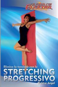 Elimina La Tensione Con Lo Stretching Progressivo