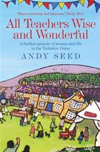 All teachers wise and wonderful (book 2) - a warm and witty memoir of teach