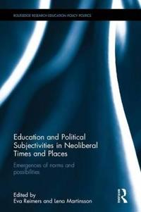 Education and Political Subjectivities in Neoliberal Times and Places: Emergences of Norms and Possibilities