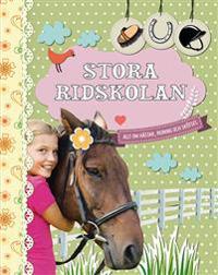 Stora ridskolan: Allt om hästar, ridning och skötsel