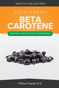The Beta-Carotene Supplement: Alternative Medicine for a Healthy Body