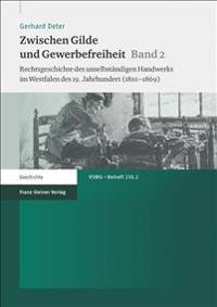 Zwischen Gilde Und Gewerbefreiheit. Bd. 2: Rechtsgeschichte Des Unselbstandigen Handwerks Im Westfalen Des 19. Jahrhunderts (1810-1869)