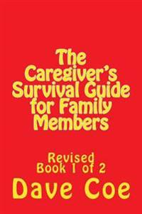 The Caregiver's Survival Guide for Family Members: Revised