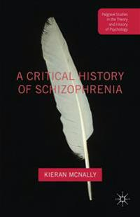A Critical History of Schizophrenia