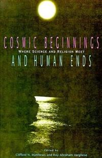 Cosmic Beginnings and Human Ends