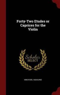 Forty-Two Etudes or Caprices for the Violin