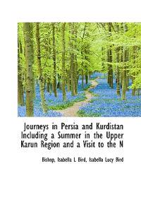 Journeys in Persia and Kurdistan Including a Summer in the Upper Karun Region and a Visit to the N