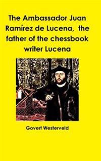 The Ambassador Juan Ramirez De Lucena, the Father of the Chessbook Writer Lucena
