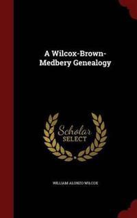 A Wilcox-Brown-Medbery Genealogy