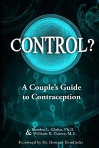 Control?: A Couple's Guide to Contraception