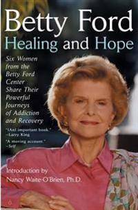 Healing and Hope: Six Women from the Betty Ford Center Share Their Powerful