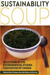 Sustainability Soup: Selections of the Environmental Studies Association of Canada