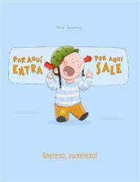 Por Aqui Entra, Por Aqui Sale! Vletelo, Vyletelo!: Libro Infantil Ilustrado Espanol-Ruso (Edicion Bilingue)