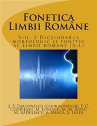 Fonetica Limbii Romane: Vol. 2 Dictionarul Morfologic Si Fonetic Al Limbii Romane (A-L)