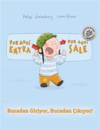 Por Aqui Entra, Por Aqui Sale! Buradan Giriyor, Buradan Cıkıyor!: Libro Infantil Ilustrado Espanol-Turco (Edicion Bilingue)