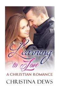 Learning to Love: (Inspirational Wealthy Sweet Christian Romance)