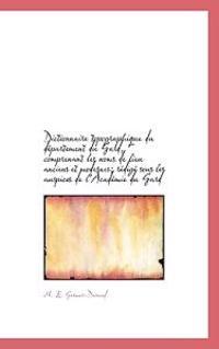 Dictionnaire Topographique Du D Partement Du Gard, Comprenant Les Noms de Lieu Anciens Et Modernes;