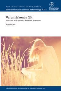 Varumärkenas fält : produktion av erkännande i Stockholms reklamvärld