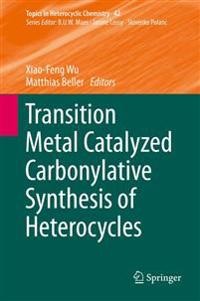Transition Metal Catalyzed Carbonylative Synthesis of Heterocycles