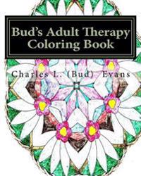Bud's Adult Therapy Coloring Book: Get Your Sanity Back with Coloring
