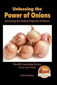 Unleashing the Power of Onions - Harnessing the Healing Properties of Onions