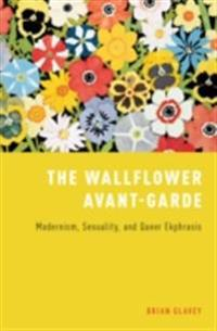 Wallflower Avant-Garde: Modernism, Sexuality, and Queer Ekphrasis