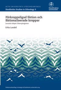 Förkroppsligad fiktion och fiktionaliserade kroppar : levande rollspel i Östersjöregionen