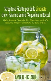 Strepitose Ricette per delle Limonate che vi Faranno Venire l'Acquolina in Bocca!