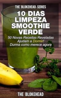 10 Dias Limpeza Smoothie: Verde 50 Novas Receitas Reveladas Ajudam a Dormir! Durma como merece agora