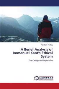 A Berief Analysis of Immanuel Kant's Ethical System