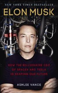 Elon musk - how the billionaire ceo of spacex and tesla is shaping our futu