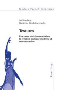 Textures: Processus Et Evenements Dans La Creation Poetique Moderne Et Contemporaine