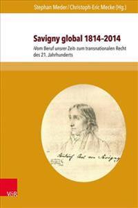 Savigny Global 1814-2014: Vom Beruf Unsrer Zeit Zum Transnationalen Recht Des 21. Jahrhunderts