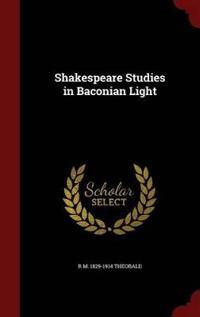 Shakespeare Studies in Baconian Light