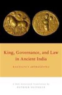 King, Governance, and Law in Ancient India: Kautilya's Arthasastra