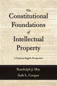 The Constitutional Foundations of Intellectual Property