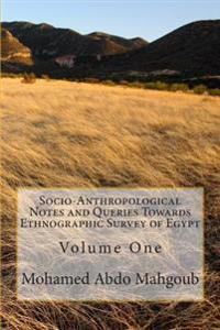 Socio-Anthropological Notes and Queries Towards Ethnographic Survey of Egypt: Volume One